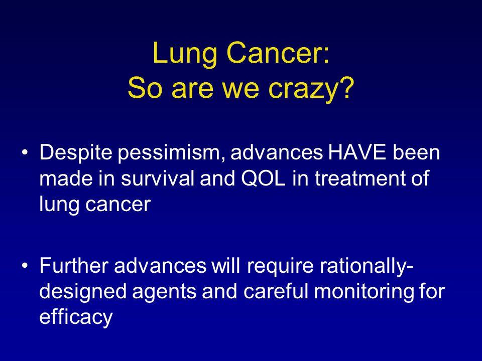 Lung Cancer: So are we crazy