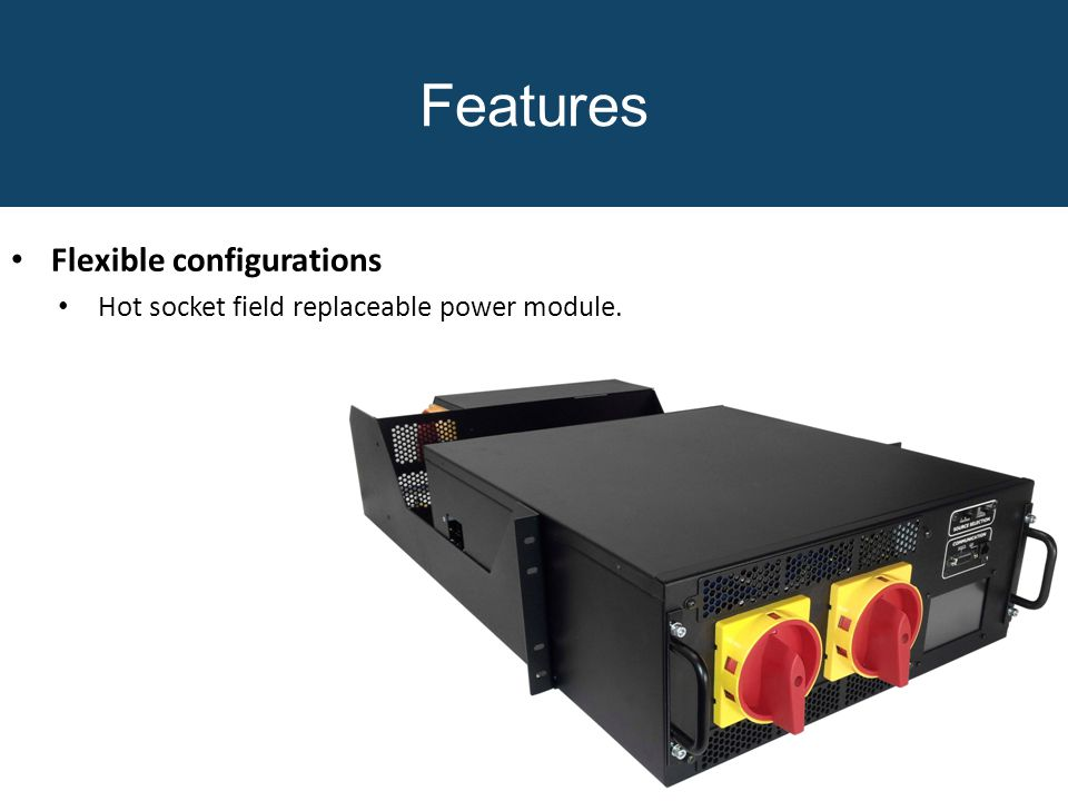 Features Flexible configurations