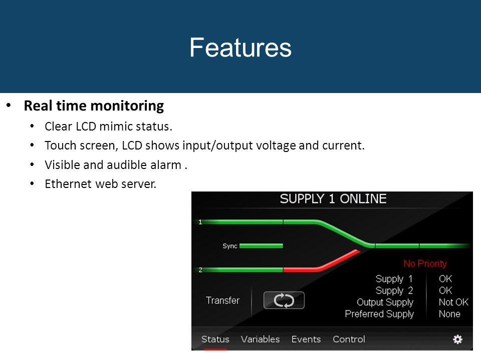 Features Real time monitoring Clear LCD mimic status.