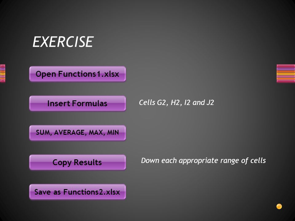 EXERCISE Open Functions1.xlsx Insert Formulas Copy Results
