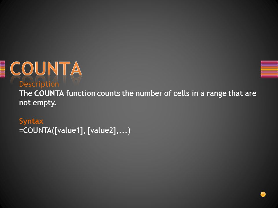 COUNTA Description. The COUNTA function counts the number of cells in a range that are not empty. Syntax.