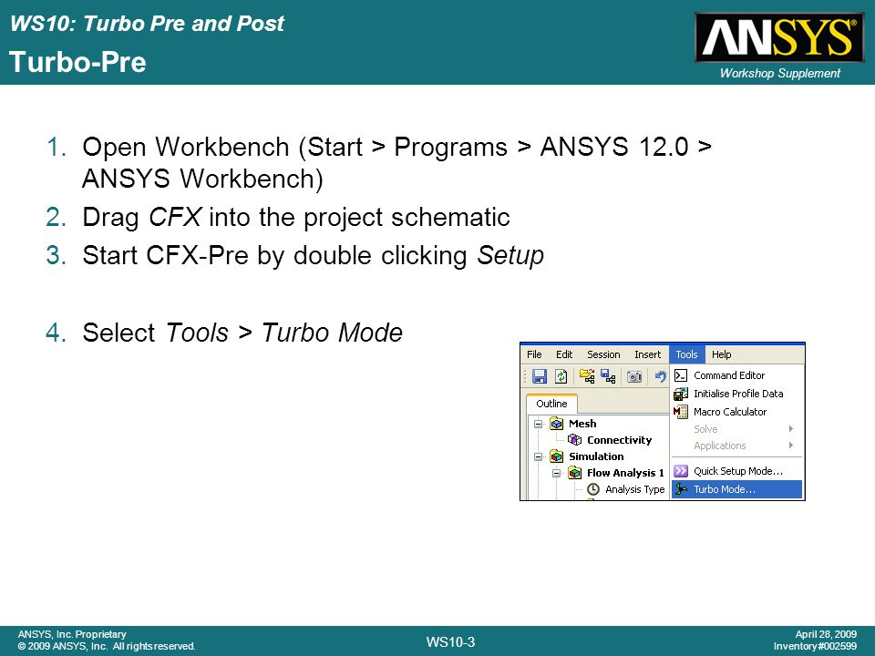 Turbo-Pre Open Workbench (Start > Programs > ANSYS 12.0 > ANSYS Workbench) Drag CFX into the project schematic.