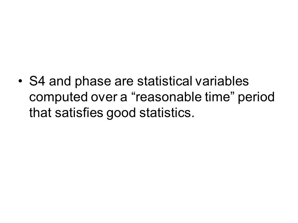 S4 and phase are statistical variables computed over a reasonable time period that satisfies good statistics.