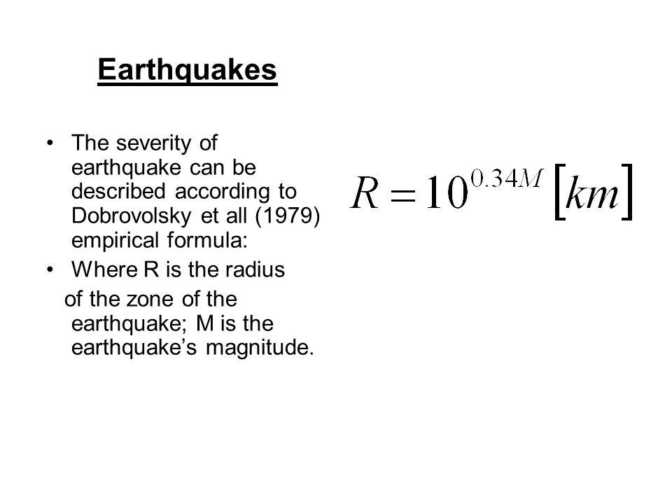 Earthquakes The severity of earthquake can be described according to Dobrovolsky et all (1979) empirical formula: