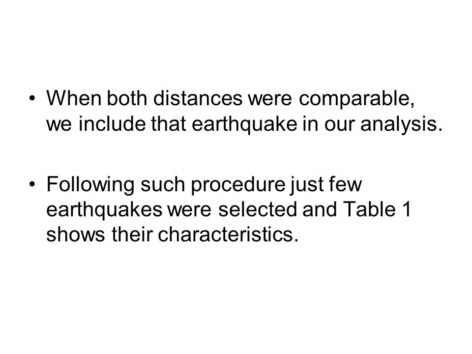 When both distances were comparable, we include that earthquake in our analysis.