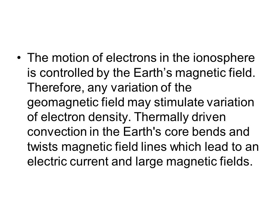 The motion of electrons in the ionosphere is controlled by the Earth's magnetic field.