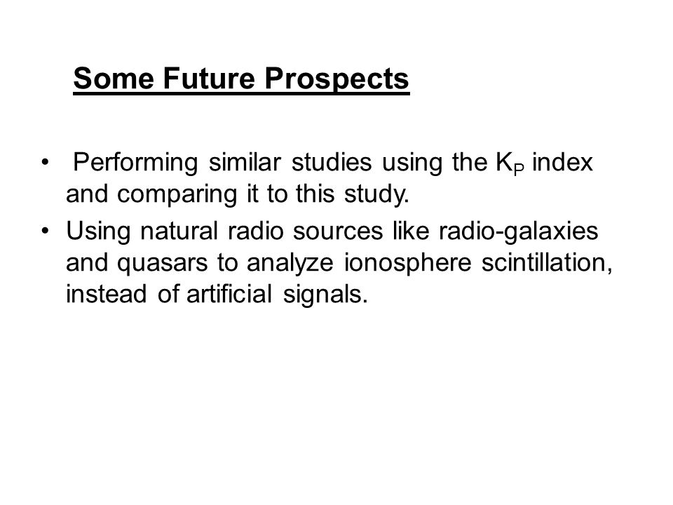 Some Future Prospects Performing similar studies using the KP index and comparing it to this study.