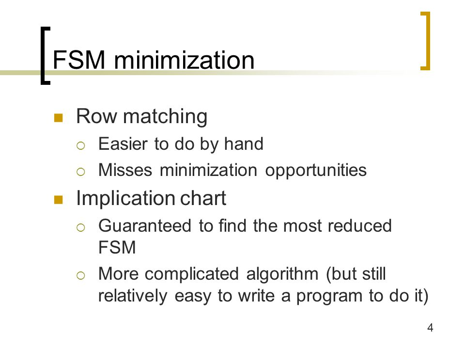 FSM minimization Row matching Implication chart Easier to do by hand