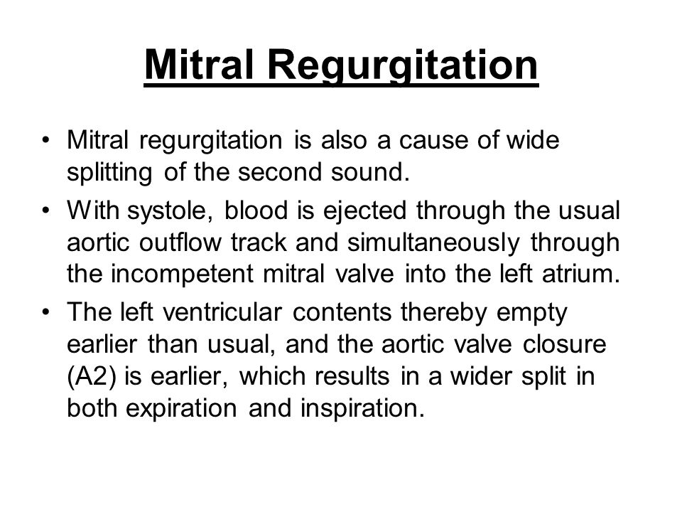 Mitral Regurgitation Mitral regurgitation is also a cause of wide splitting of the second sound.