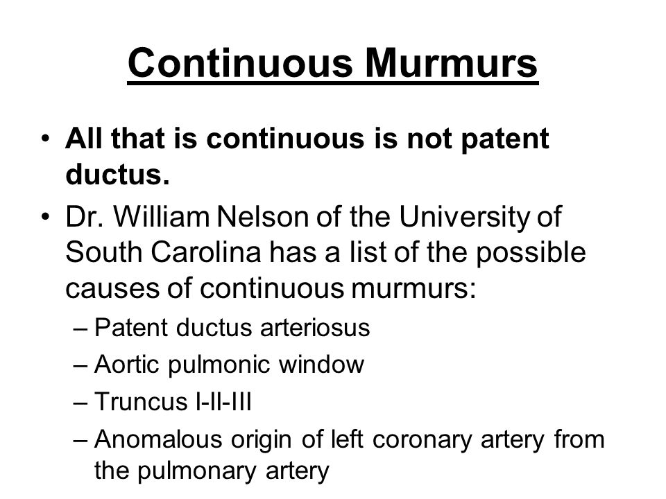 Continuous Murmurs All that is continuous is not patent ductus.
