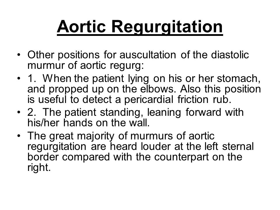 Aortic Regurgitation Other positions for auscultation of the diastolic murmur of aortic regurg: