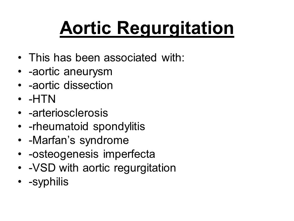 Aortic Regurgitation This has been associated with: -aortic aneurysm