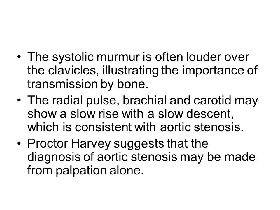 The systolic murmur is often louder over the clavicles, illustrating the importance of transmission by bone.
