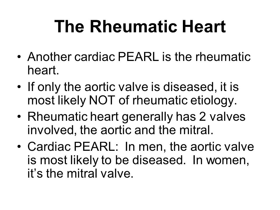 The Rheumatic Heart Another cardiac PEARL is the rheumatic heart.