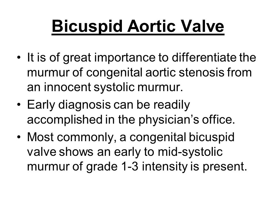 Bicuspid Aortic Valve It is of great importance to differentiate the murmur of congenital aortic stenosis from an innocent systolic murmur.