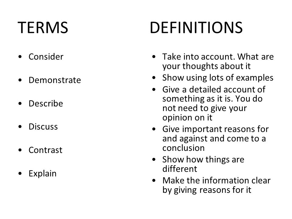 TERMS DEFINITIONS Consider Demonstrate Describe Discuss Contrast