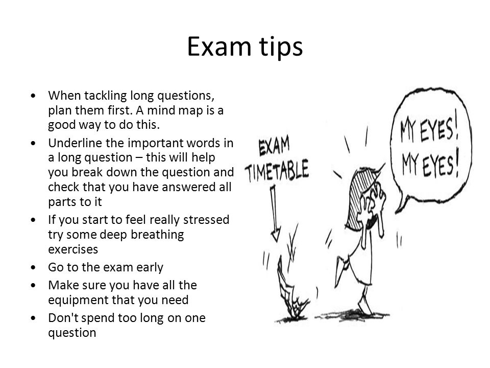 Exam tips When tackling long questions, plan them first. A mind map is a good way to do this.