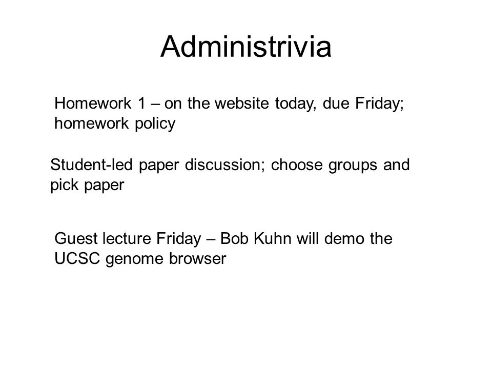 Administrivia Homework 1 – on the website today, due Friday; homework policy. Student-led paper discussion; choose groups and pick paper.