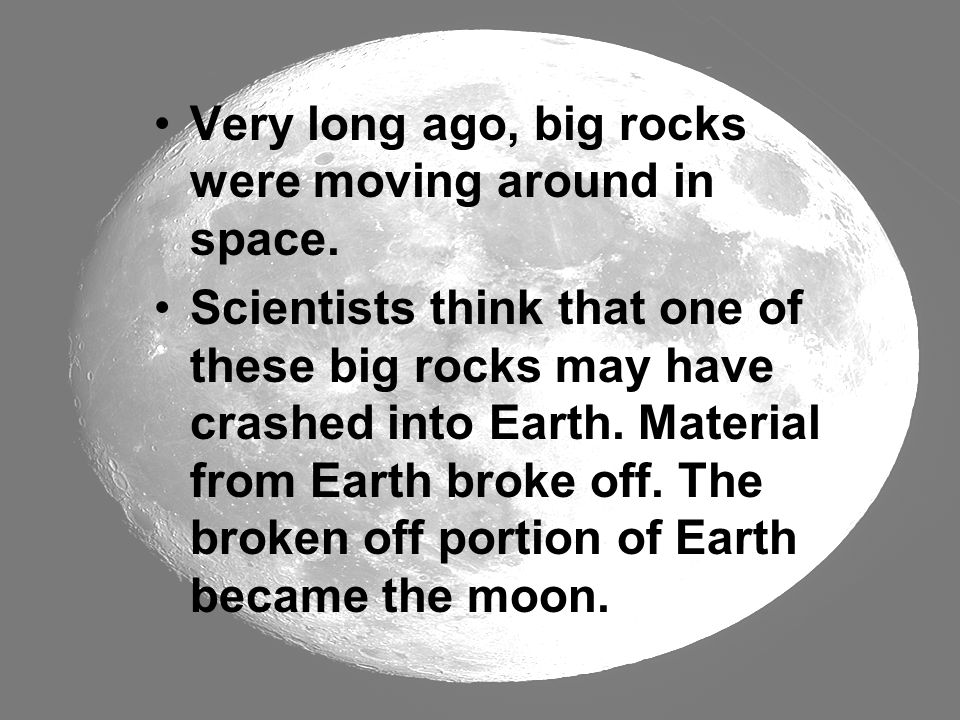Very long ago, big rocks were moving around in space.