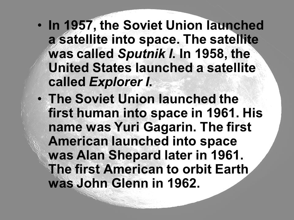 In 1957, the Soviet Union launched a satellite into space