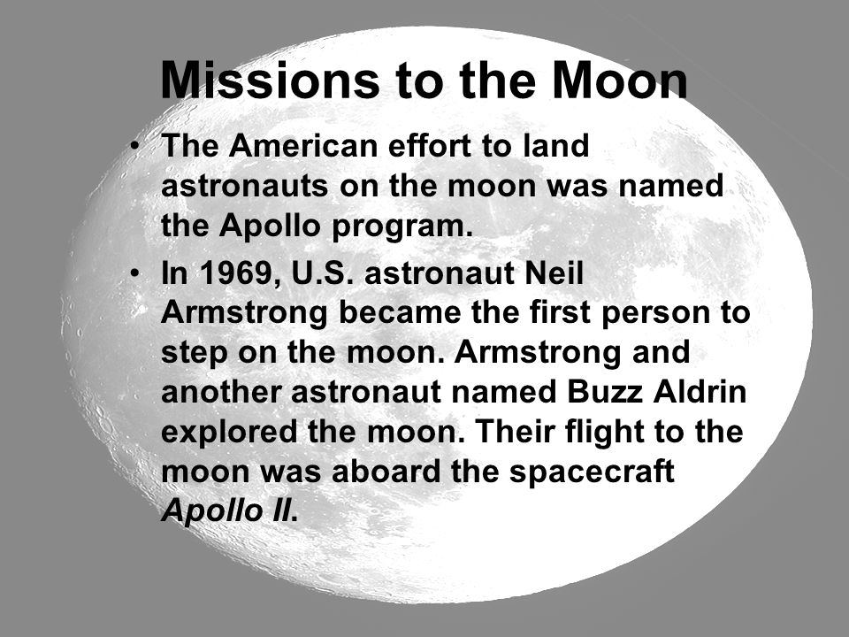 Missions to the Moon The American effort to land astronauts on the moon was named the Apollo program.