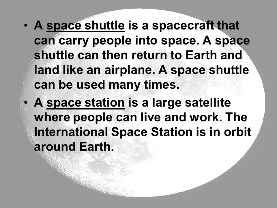 A space shuttle is a spacecraft that can carry people into space