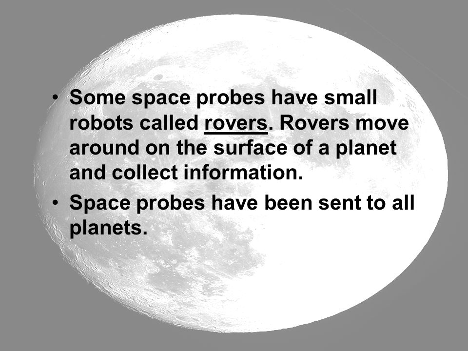 Some space probes have small robots called rovers