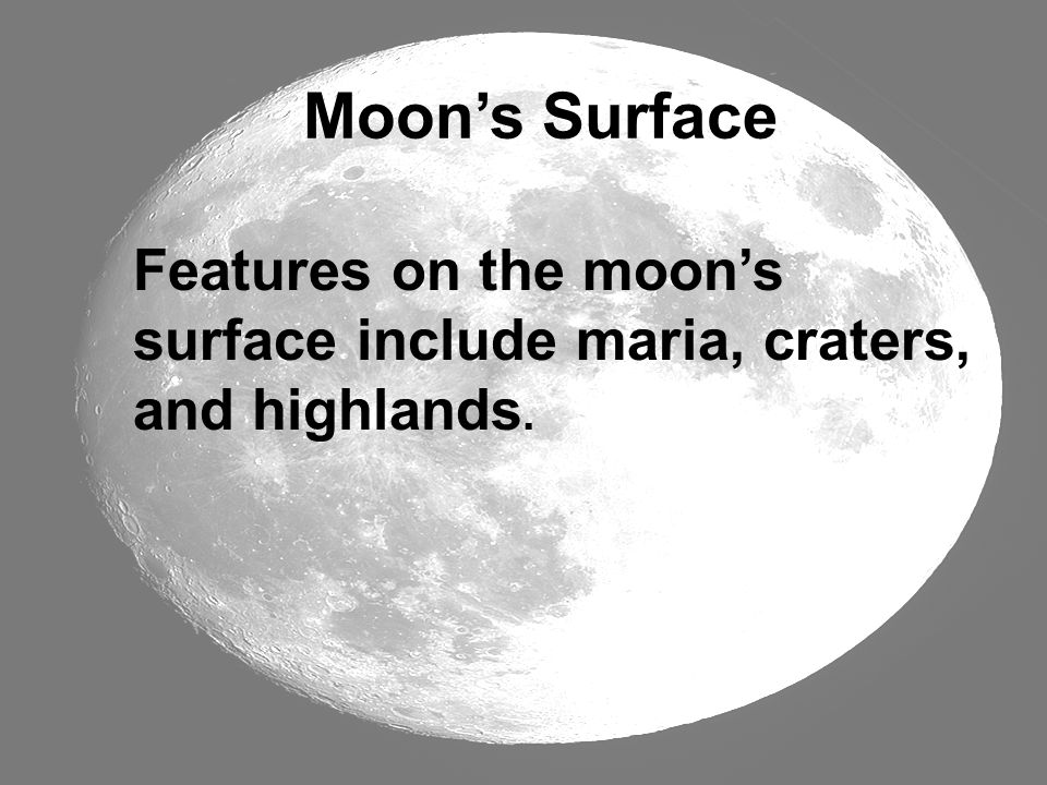 Moon's Surface Features on the moon's surface include maria, craters, and highlands.