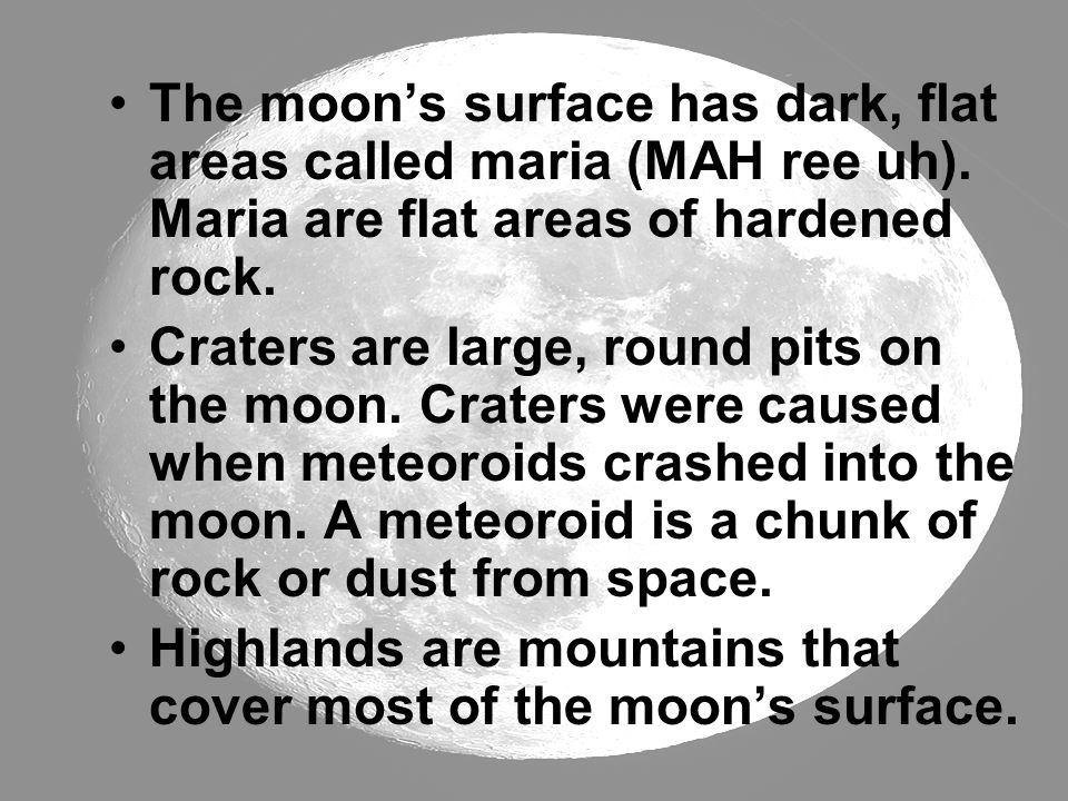 The moon's surface has dark, flat areas called maria (MAH ree uh)