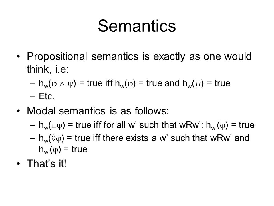 Semantics Propositional semantics is exactly as one would think, i.e: