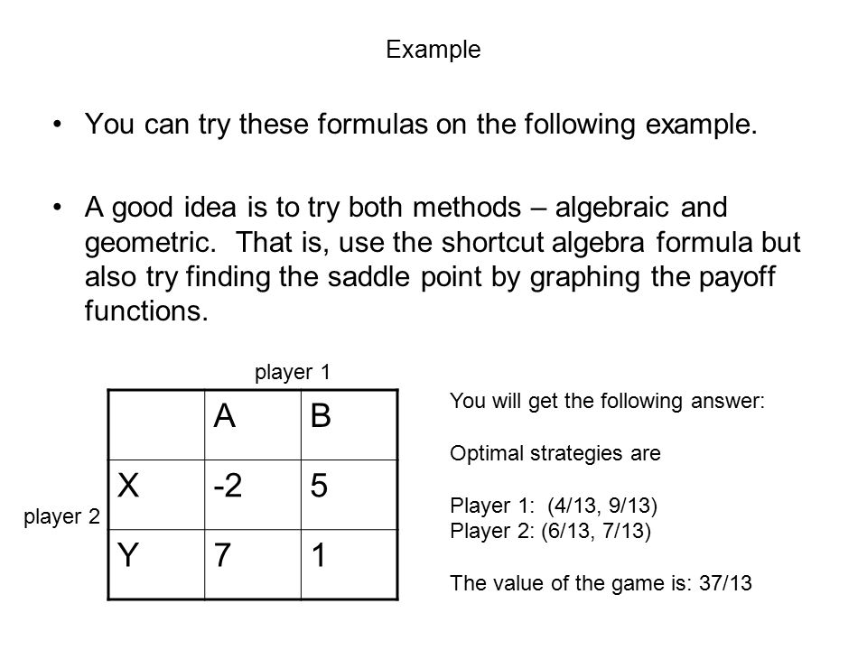A B X -2 5 Y 7 1 You can try these formulas on the following example.