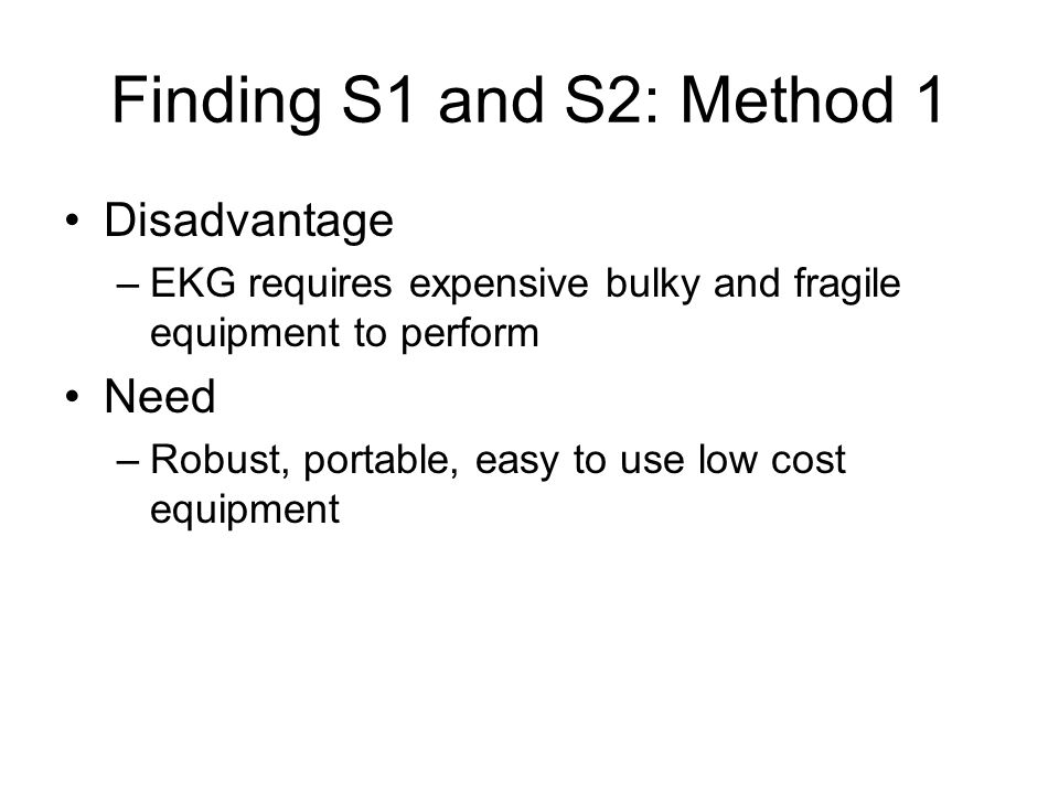 Finding S1 and S2: Method 1 Disadvantage Need