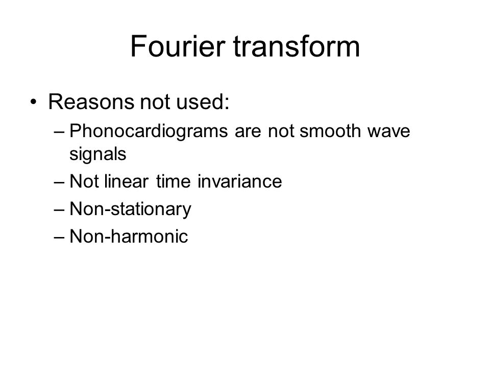Fourier transform Reasons not used: