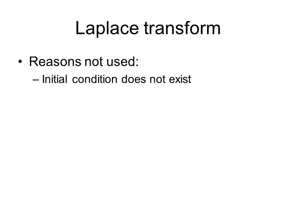 Laplace transform Reasons not used: Initial condition does not exist