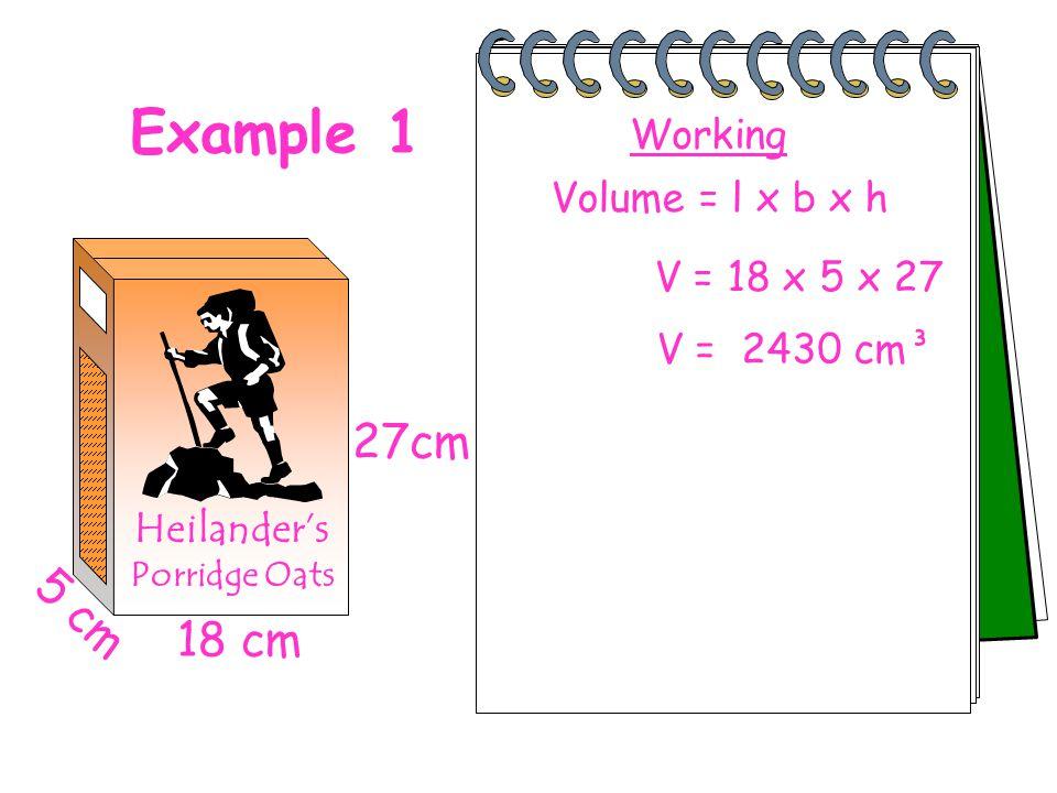 Example 1 27cm 5 cm 18 cm Working Volume = l x b x h V = 18 x 5 x 27