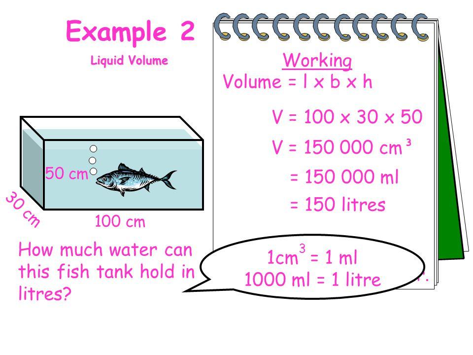 Example 2 Working Volume = l x b x h V = 100 x 30 x 50 V = 150 000 cm³