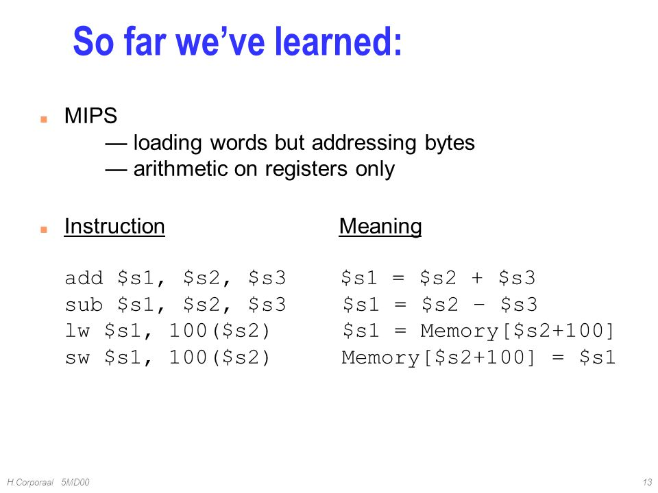 4/10/2017 So far we've learned: MIPS — loading words but addressing bytes — arithmetic on registers only.