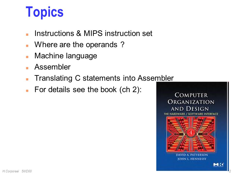 Topics Instructions & MIPS instruction set Where are the operands