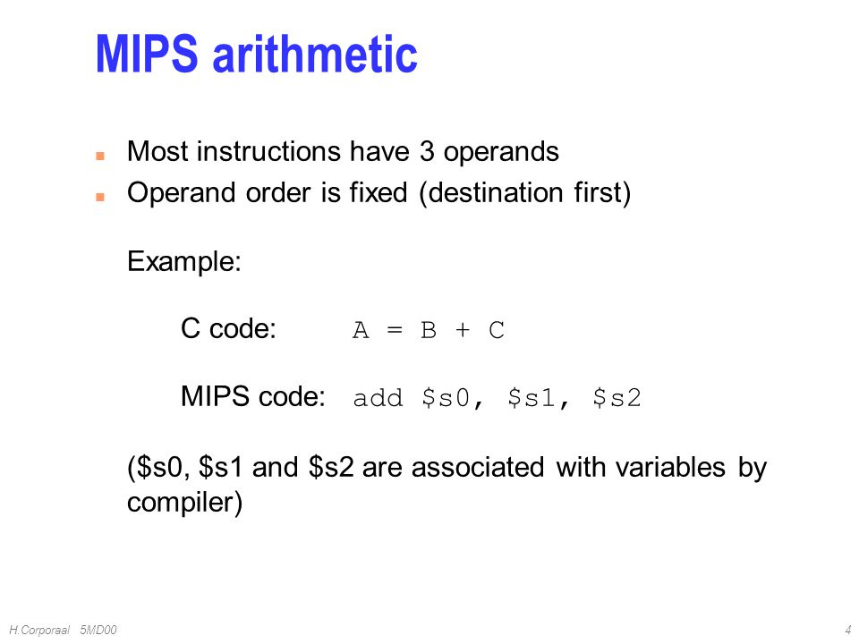 MIPS arithmetic Most instructions have 3 operands