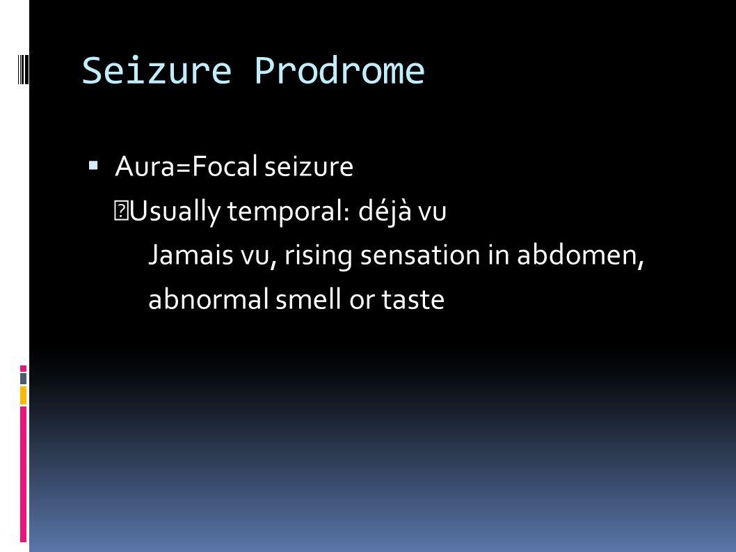 Seizure Prodrome Aura=Focal seizure Usually temporal: déjà vu