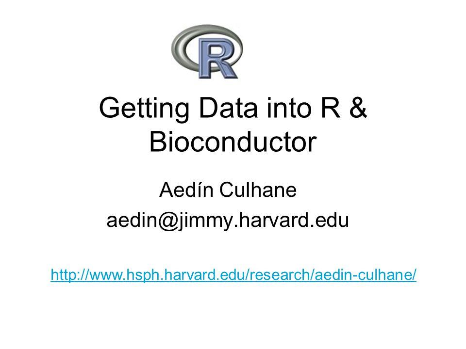 Getting Data into R & Bioconductor
