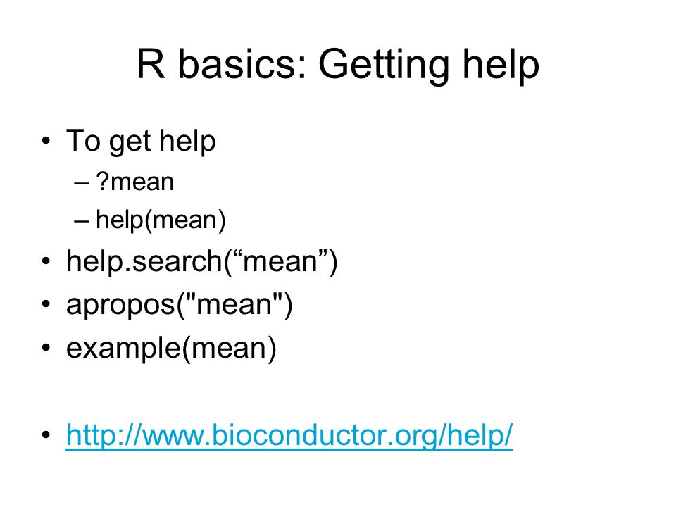 R basics: Getting help To get help help.search( mean )