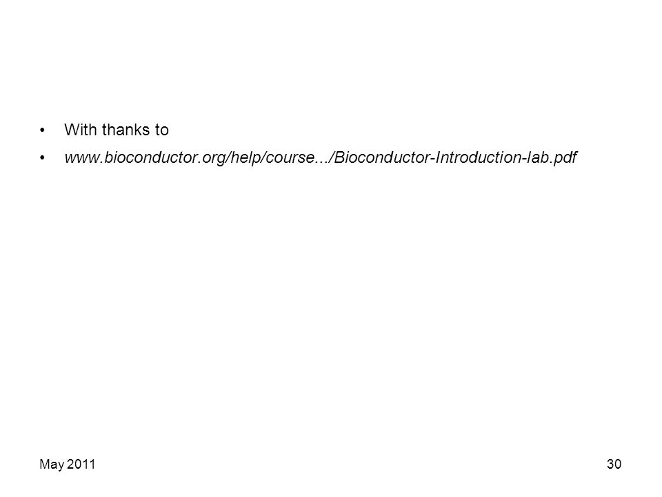 With thanks to www.bioconductor.org/help/course.../Bioconductor-Introduction-lab.pdf May 2011