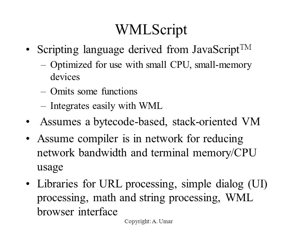WMLScript Scripting language derived from JavaScriptTM