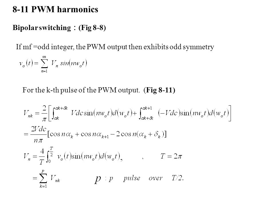 8-11 PWM harmonics Bipolar switching:(Fig 8-8)