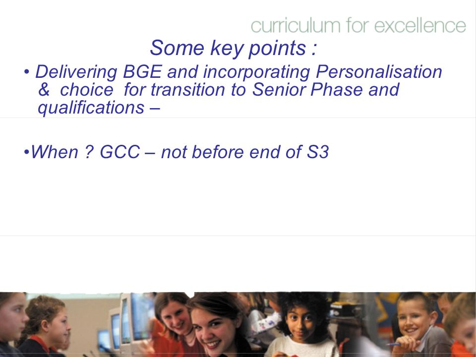 Some key points : Delivering BGE and incorporating Personalisation & choice for transition to Senior Phase and qualifications –