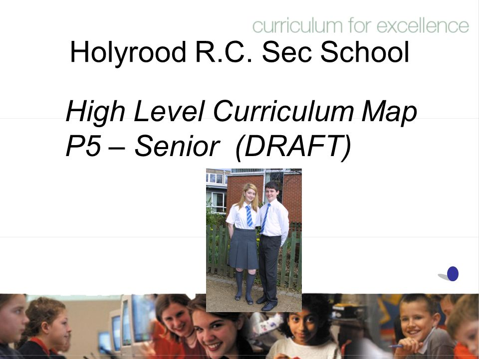 Holyrood R.C. Sec School High Level Curriculum Map P5 – Senior (DRAFT)