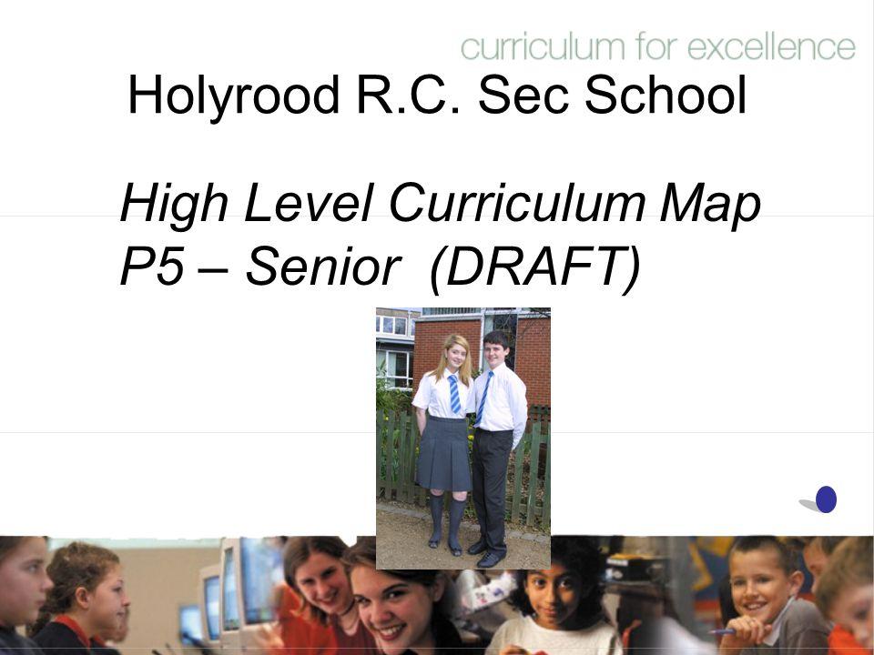 Holyrood R.C. Sec School High Level Curriculum Map P5 – Senior (DRAFT)