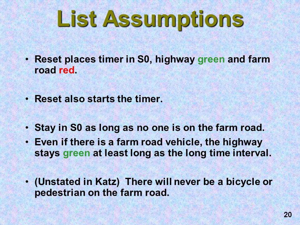 List Assumptions Reset places timer in S0, highway green and farm road red. Reset also starts the timer.