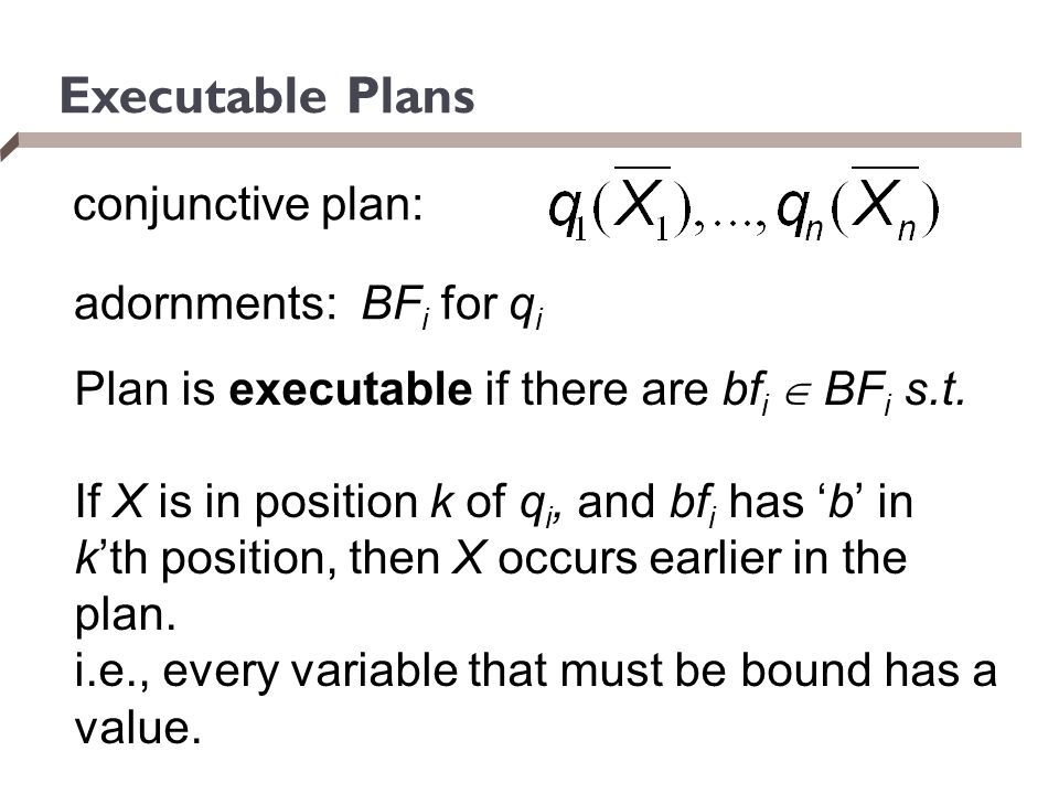 Executable Plans conjunctive plan: adornments: BFi for qi